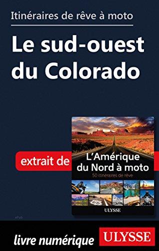Descargar Libro Itinéraires de rêve à moto - Le sud-ouest du Colorado de Collectif