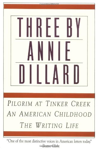 three-by-annie-dillard-the-writing-life-an-american-childhood-pilgrim-at-tinker-creek