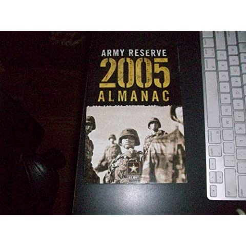 2005 Reserve Forces Almanac: Army, Navy, Air Force, Marine Corps, Coast Guard : The Most Complete Guide to Reserve Drill Pay, Retirement, Benefits, Entitlements, and Other Essent - Holley Marine