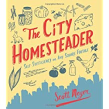 [The City Homesteader: Self-Sufficiency on Any Square Footage] (By: Scott Meyer) [published: May, 2011]