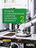 Tecniche di organizzazione e gestione dei processi produttivi. Per le Scuole superiori. Con e-book. Con espansione online: 2