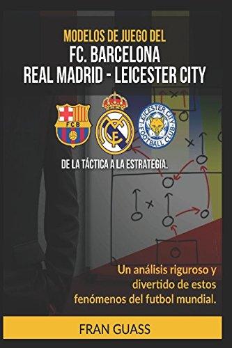 Modelos De Juego del F.C.Barcelona-Real Madrid-Leicester City