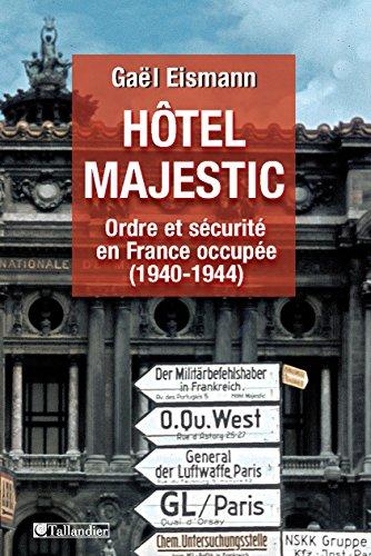 Hôtel Majestic: Ordre et sécurité en France occupée (1940-1944)