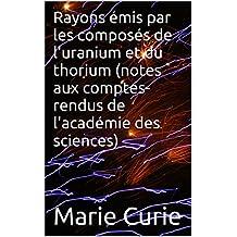 Rayons émis par les composés de l'uranium et du thorium (notes aux comptes-rendus de l'académie des sciences) (French Edition)