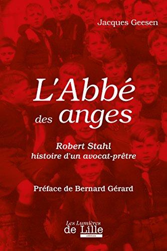 L'Abbe des Anges Robert Stahl Histoire d'un Avocat-Prtre