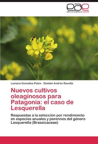 Nuevos cultivos oleaginosos para Patagonia: el caso de Lesquerella: Respuestas a la selección por rendimiento en especies anuales y perennes del género Lesquerella (Brassicaceae) por Luciana González-Paleo