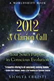 2012: A Clarion Call: Your Soul's Purpose in Conscious Evolution (Worldshift Books) Paperback February 23, 2011