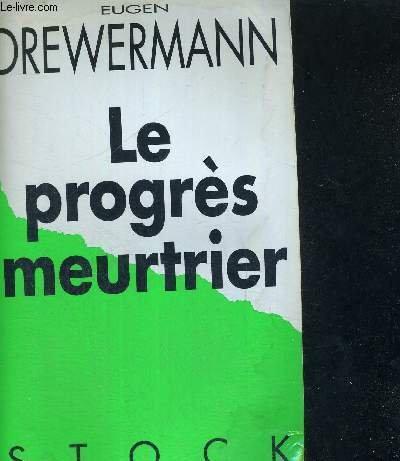 Le progrès meurtrier : La destruction de la nature et de l'être humain à la lumière de l'héritage du christianisme par Eugen Drewermann