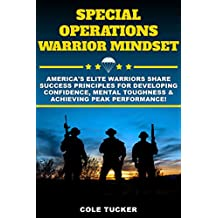 Special Operations Warrior Mindset: America's Elite Warriors Share Success Principles To Help You Develop Confidence, Mental Toughness & Achieve Peak Performance! (English Edition)