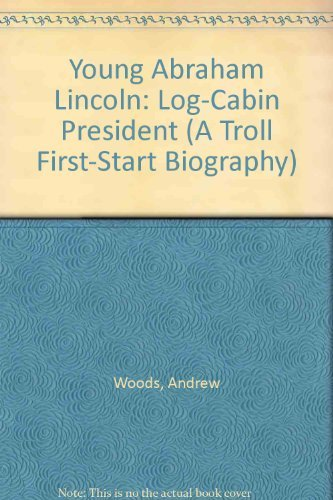 young-abraham-lincoln-log-cabin-president-a-troll-first-start-biography-by-andrew-woods-1991-09-02