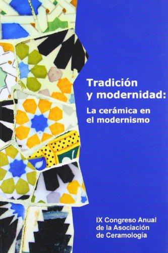 Tradicin y Modernidad: La Cermica En El Modernismo por De Ceramologa Asociacin De Ceramologa