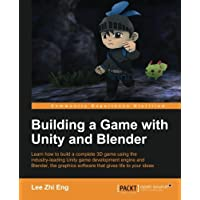 Building a Game With Unity and Blender: Learn How to Build a Complete 3d Game Using the Industry-leading Game Development Engine and Blender, the Graphics Software That Gives Life to Our Ide