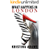 What Happens in London: A celebrity romance (What Happens in... Book 2)