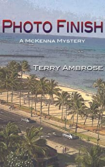 Photo Finish: A McKenna Mystery (Trouble in Paradise Book 1) by [Ambrose, Terry]