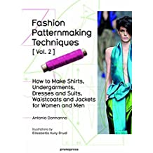 Fashion Patternmaking Techniques: Vol.2: Women/Men How to Make Shirts, Undergarments, Dresses and Suits, Waistcoats, Men's Jackets by Antonio Donnanno (2016-03-15)