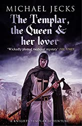 The Templar, the Queen and Her Lover: (Knights Templar 24) (Knights Templar Mysteries)