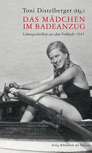 Preisvergleich Produktbild Das Mädchen im Badeanzug: Lebensgeschichten aus dem Frühjahr 1945