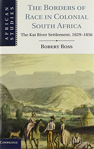 The Borders of Race in Colonial South Africa: The Kat River Settlement, 1829-1856 (African Studies) by Robert Ross (2013-11-25)