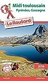 Guide du Routard Midi Toulousain 2016: Pyrénées, Gascogne par Guide du Routard