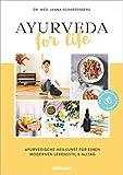 Ayurveda for Life: Ayurvedische Heilkunst für einen modernen Lebensstil & Alltag - Für mehr Balance und Gesundheit - Mit Rezepten, Yoga-Übungen und...