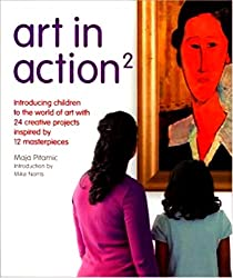 Art in Action: Introducing Children to the World of Art With Creative Projects Inspired by Masterpieces