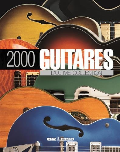 2000 guitares : L'ultime collection par Tony Bacon