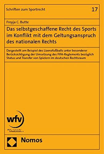 Das selbstgeschaffene Recht des Sports im Konflikt mit dem Geltungsanspruch des nationalen Rechts: Dargestellt am Beispiel des Lizenzfußballs unter ... Transfer von Spielern im deutschen Rechtsraum