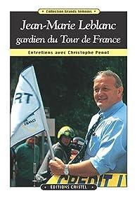 Jean-Marie Leblanc, gardien du Tour de France par Christophe Penot