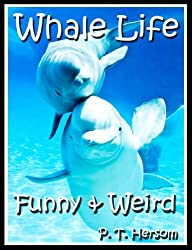 Whale Life Funny & Weird Marine Mammals - Learn with Amazing Photos and Fun Facts About Whales and Marine Mammals (Funny & Weird Animals Series Book 8)