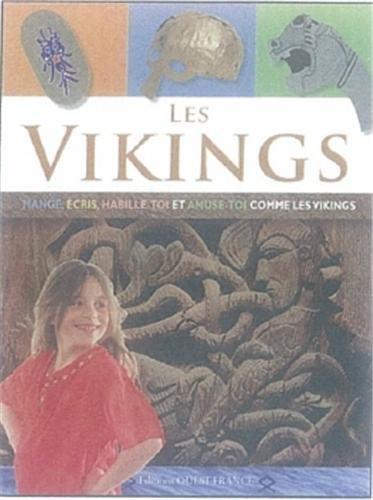 Les Vikings : mange, écris, habille-toi et amuse-toi comme les Vikings