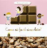 Come si fa il cioccolato? Scopriamo insieme