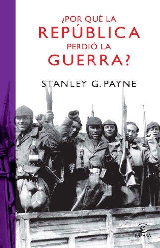 ¿Por qué la República perdió la guerra? por Stanley G. Payne
