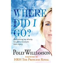 Where did I go?: Rediscovering My Identity, Lost After a Traumatic Brain Injury