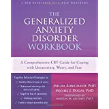 The Generalized Anxiety Disorder Workbook: A Comprehensive CBT Guide for Coping With Uncertainty, Worry, and Fear