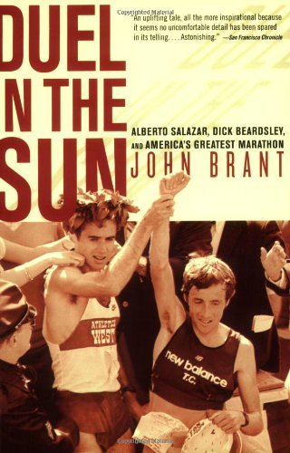 Duel in the Sun: Alberto Salazar, Dick Beardsley, and America's Greatest Marathon: Written by John Brant, 2007 Edition, Publisher: Rodale Press [Paperback]