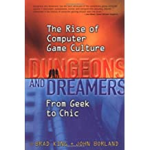 Dungeons and Dreamers: The Rise of Computer Game Culture from Geek to Chic (One-off)