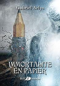 Immortalité en papier par Gabriel Arlys