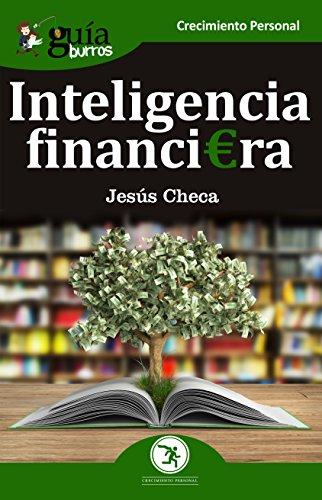 GuíaBurros Inteligencia financiera: El dinero no se gasta, se utiliza por Jesús Checa