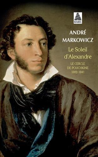 Le Soleil d'Alexandre : Le Cercle de Pouchkine 1802-1841