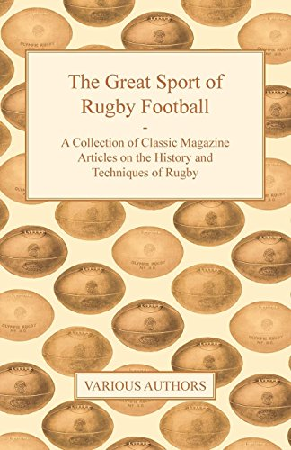 The Great Sport of Rugby Football - A Collection of Classic Magazine Articles on the History and Techniques of Rugby por Various