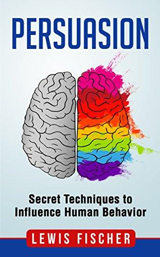 Pdf Download Persuasion Secret Techniques To Influence Human Behavior Persuasion Influence Mind Control Pdf Read Online By Lewis Fischer Efgjhgfjhfgjdgj76547347