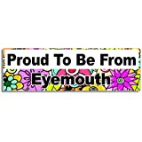 Proud To Be From Eyemouth Car Sticker Sign / Coche Pegatina - Decal Bumper Sign - 5 Colours - Flowers