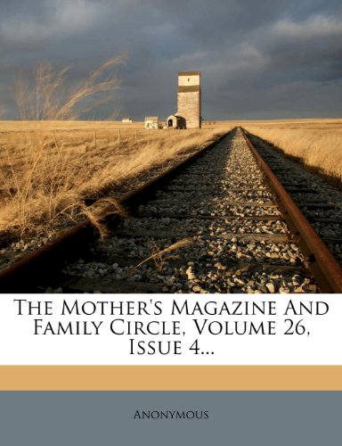 The Mother's Magazine and Family Circle, Volume 26, Issue 4... -
