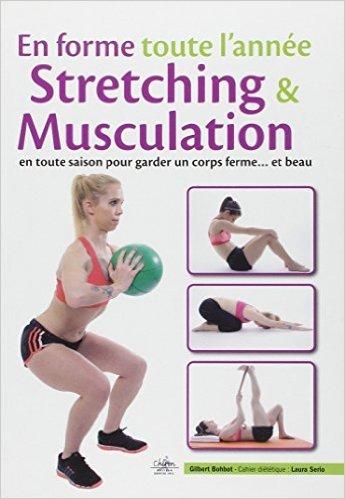 En forme toute l'année : Stretching & musculation en toute saison pour garder un corps ferme et beau de Gilbert Bohbot,Laura Serio ( 1 avril 2014 )