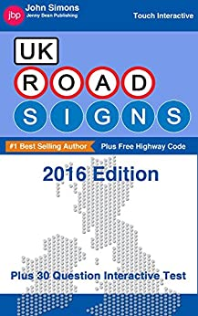 UK Road Signs 2016 Edition and Free Highway Code: Easy-To-Follow Quick Guide Plus 30 Question Interactive Test - 2016 Edition (English Edition) par [Simons, John]