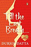 Till The Last Breath . . .