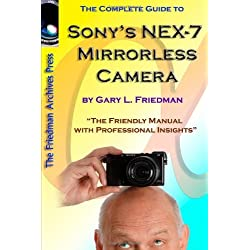 The Complete Guide To Sony's Nex-7 Mirrorless Camera (B&W Edition) by Gary Friedman (21-Jun-2012) Paperback