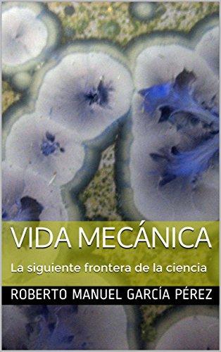 Vida Mecánica: La siguiente frontera de la ciencia (Spanish Edition) book cover