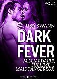 Dark Fever – 6: Milliardaire, sublime… mais dangereux (French Edition)