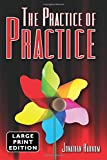 The Practice of Practice (LARGE PRINT)
